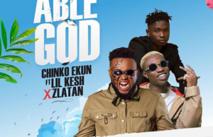 Chinko Ekun - Able God ft. Lil Kesh & Zlatan