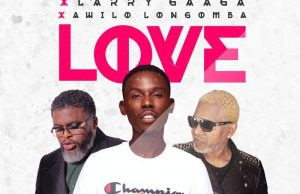 Acetune – Love Ft. Larry Gaaga, Awilo Longomba
