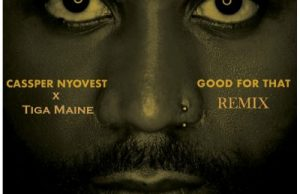 Cassper Nyovest ft Tiga Maine – Good For That (Remix)