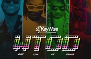 DJ Kaywise ft. Naira Marley, Mayorkun, Zlatan – What Type Of Dance (WTOD)
