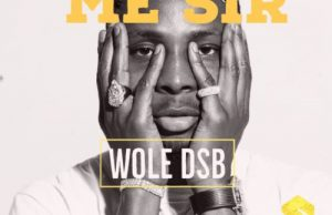 Wole DSB – Excuse Me Sir