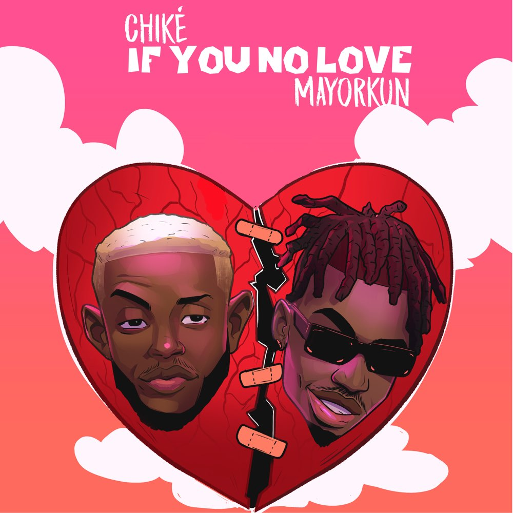Chike ft. Mayorkun – If You No Love