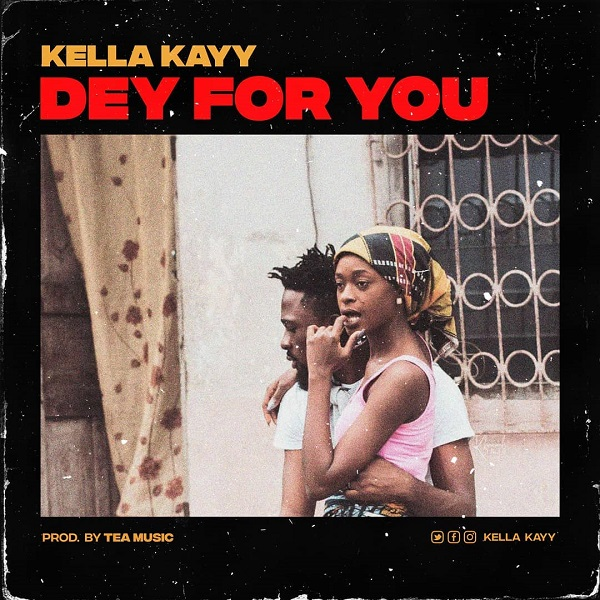 Kella Kayy – Dey For You