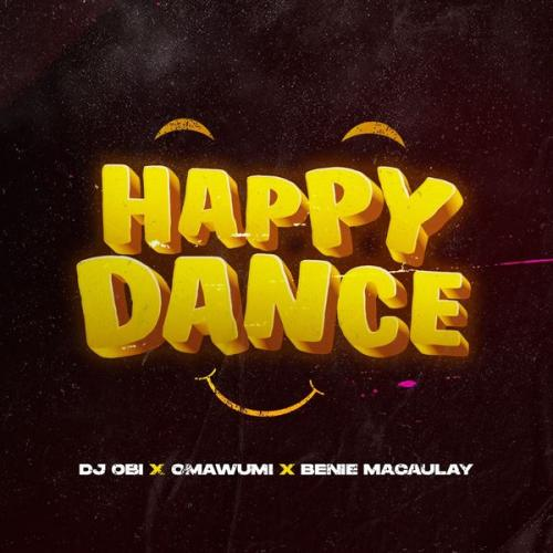 DJ Obi – Happy Dance Ft. Omawumi x Benie Macaulay