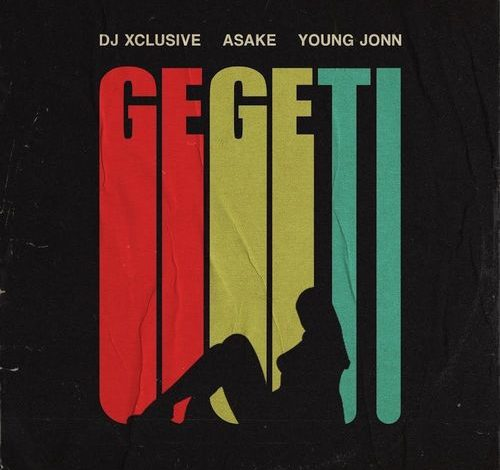 DJ Xclusive – Gegeti Ft. Asake, Young Jonn