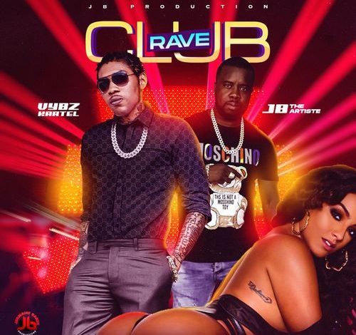 Vybz Kartel – Club Rave Ft. JB The Artiste
