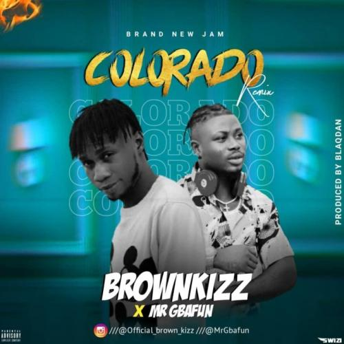 Brownkizz Ft. Mr Gbafun – Colorado (Remix)