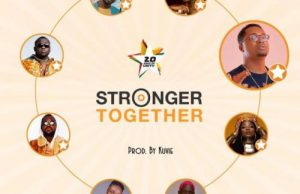 Efya, Yaa Pono, Bosom Pyung, Kojo Cue, Fancy Gadam, CJ Biggerman, Pappy Kojo, Feli Nuna – Stronger Together
