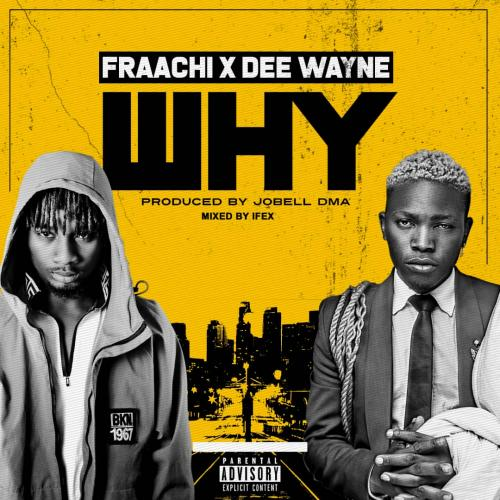 Fraachi – Why Ft. Dee Wayne