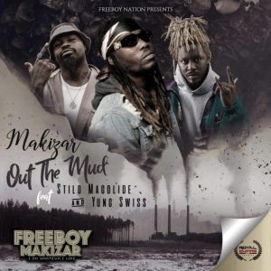Makizar – Out The Mud Ft. Stilo Magolide, Yung Swiss