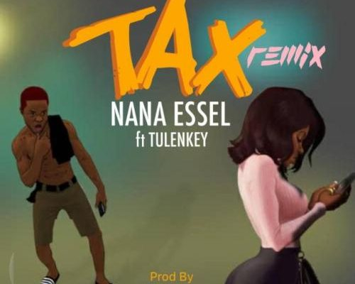 Nana Essel – Tax (Remix) Ft. Tulenkey