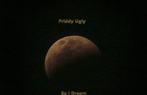 Priddy Ugly – So I Dream