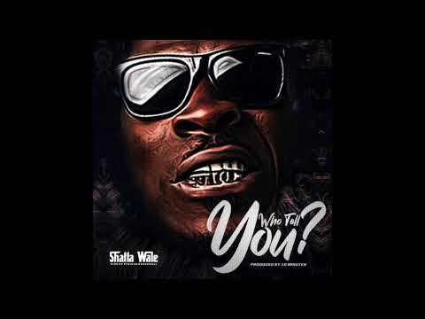 Shatta Wale – Who Tell You ?