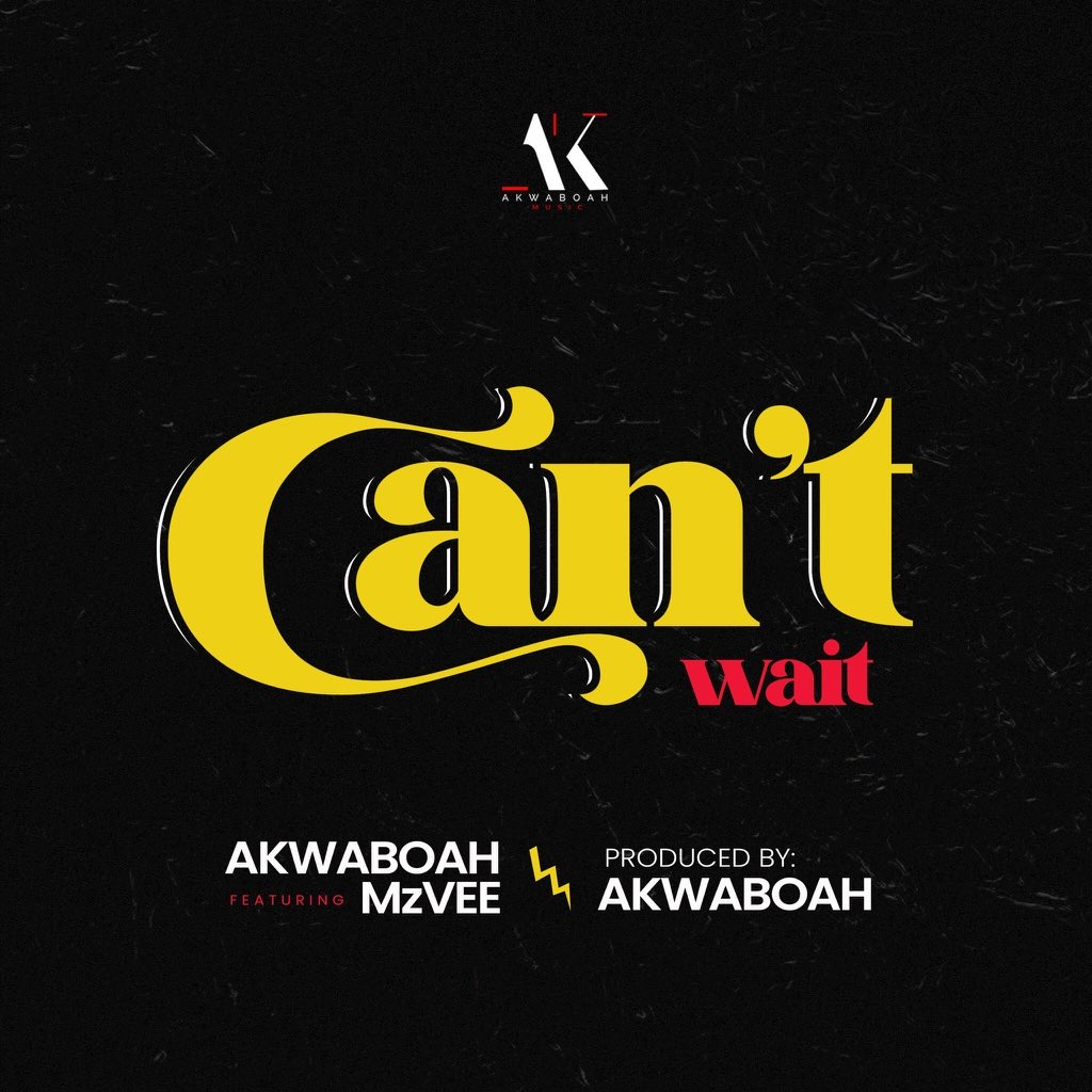 Akwaboah – Can't Wait Ft. MzVee