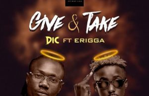 DIC – Give & Take Ft. Erigga