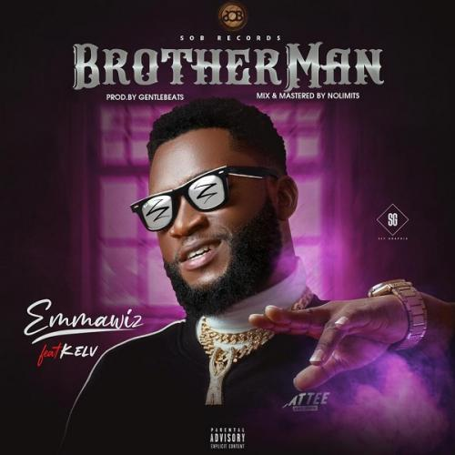 Emmawiz Ft. Kelv – BrotherMan