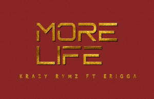 Krazy Rymz – More Life Ft. Erigga