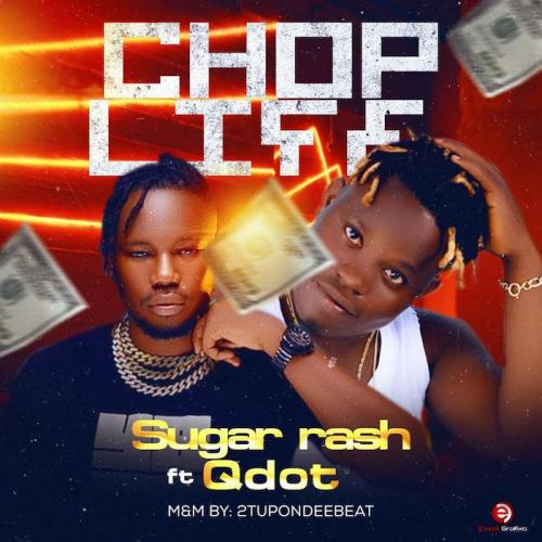 Sugar Rash Ft. Qdot – Chop Life
