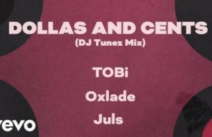 TOBi Ft. DJ Tunez, Oxlade – Dollas and Cents