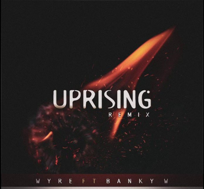 Wyre Ft. Banky W – Uprising (Remix)