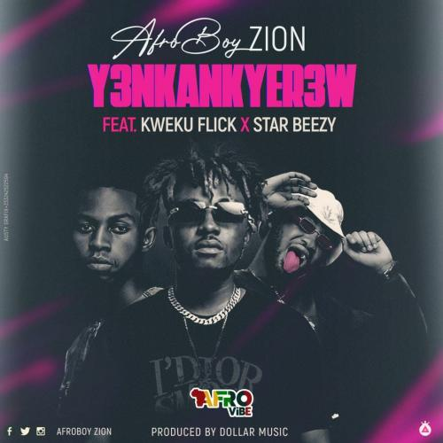 AfroBoy Zion – Y3nkankyer3w Ft. Kweku Flick, Star Beezy