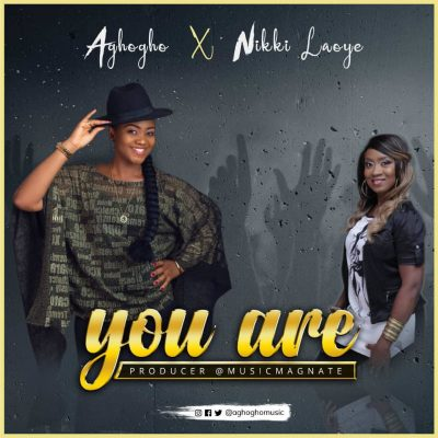 Aghogho Ft. Nikki Laoye – You Are