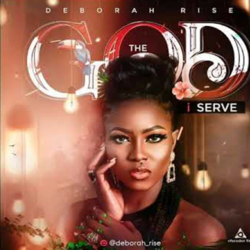 Deborah Rise – The God I Serve