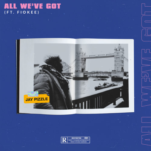 Jay Pizzle – All We've Got Ft. Fiokee