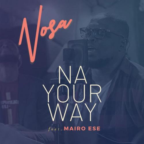 Nosa Ft. Mairo Ese – Na Your Way