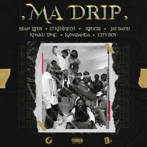 Sean Lifer – Ma Drip Ft. O'Kenneth, Reggie, Jay Bahd, Kwaku DMC, Kawabanga, City Boy