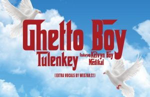 Tulenkey – Ghetto Boy Ft. KelvynBoy, Medikal
