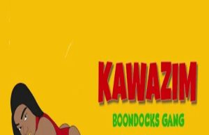 Boondocks Gang – Kawazim Ft. Sailors, Magix Enga