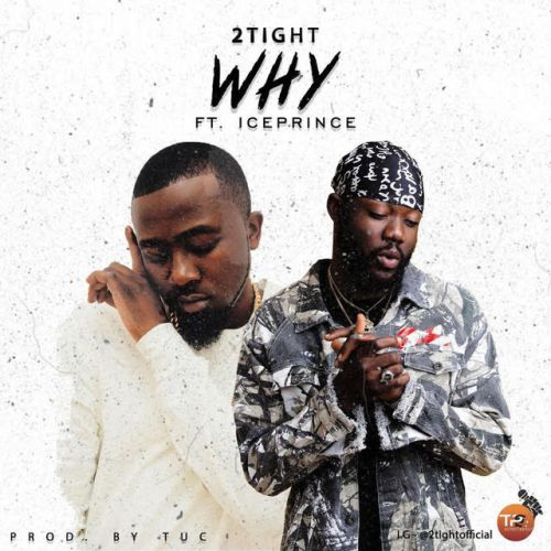 2tight ft. Ice Prince – Why