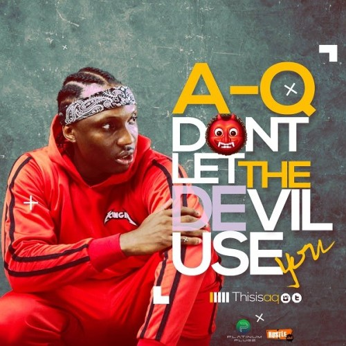 A-Q – Don't Let The Devil Use You