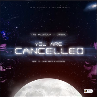 The Flowolf Ft. Dremo – You Are Cancelled