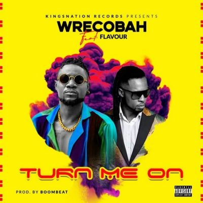 Wrecobah – Turn Me On ft. Flavour