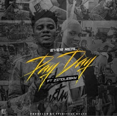 Ever Real Ft. Zinoleesky – Pay Day