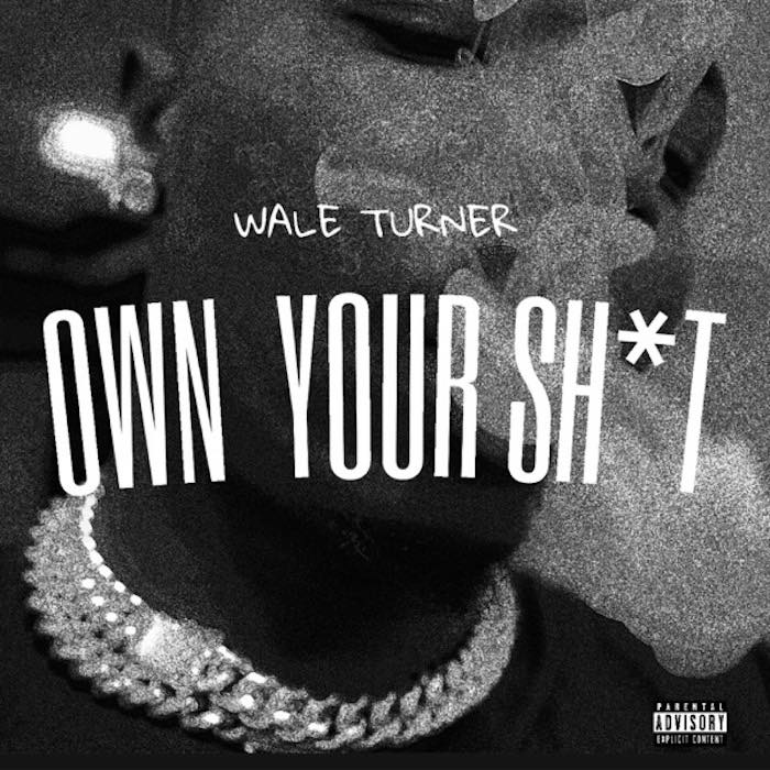 Wale Turner – Own Your Sh*t