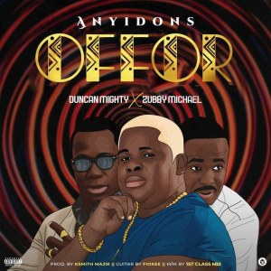 Anyidons – Offor Ft. Duncan Mighty, Zubby Micheal